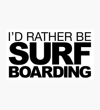 I'd rather be Surf Boarding Photographic Print