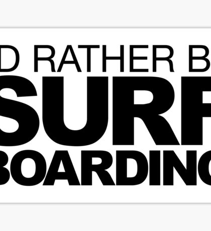 I'd rather be Surf Boarding Sticker