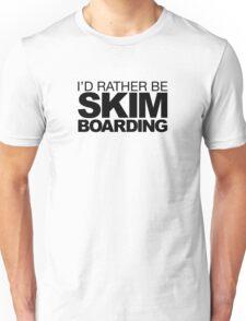 I'd rather be Skim Boarding Unisex T-Shirt