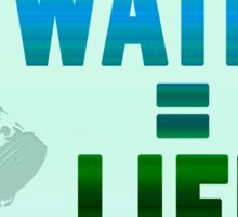 Water equals Life Sticker