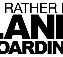 I'd rather be Land Boarding by LudlumDesign