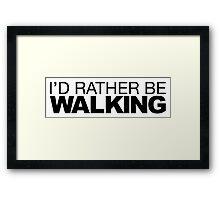 I'd rather be Walking Framed Print