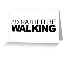 I'd rather be Walking Greeting Card