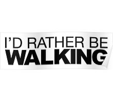 I'd rather be Walking Poster