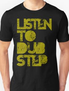 I listen to Dubstep  T-Shirt