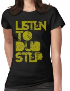 I listen to Dubstep  Womens Fitted T-Shirt