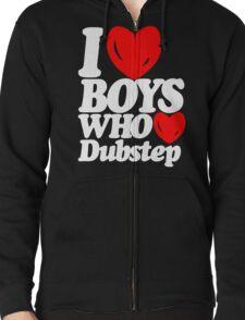 I love boys who love dubstep (dark)  Zipped Hoodie