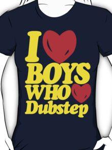 I love boys who love dubstep (limited edition)  T-Shirt