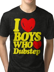 I love boys who love dubstep (limited edition)  Tri-blend T-Shirt