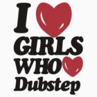 I Love Girls Who Love Dubstep  by DropBass