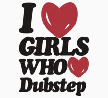 I Love Girls Who Love Dubstep  Kids Clothes