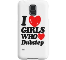 I Love Girls Who Love Dubstep  Samsung Galaxy Case/Skin
