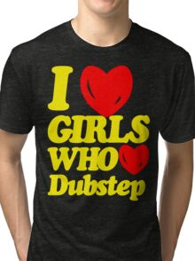 I love girls who love dubstep (limited edition)  Tri-blend T-Shirt