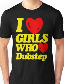 I love girls who love dubstep (limited edition)  Unisex T-Shirt