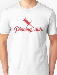 Pinning...duh T-Shirt