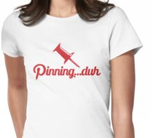 Pinning...duh Womens Fitted T-Shirt