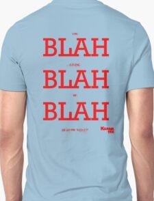 BLAH BLAH BLAH  you giving me head or what? T-Shirt