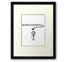 Say hello to my little friend Framed Print