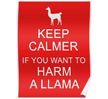 Keep Calmer if You Want to Harm a Llama (White) Poster