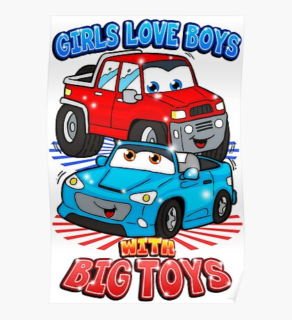 Girls Love Boys With Big Toys Poster