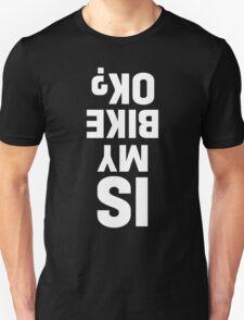 Is My Bike Ok T-Shirt