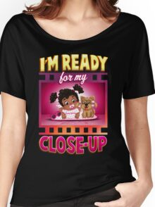 I'm Ready For My Close-up Women's Relaxed Fit T-Shirt