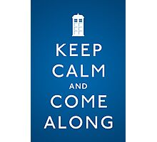Keep Calm and Come Along Photographic Print