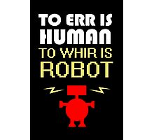 To Err Is Human, To Whir Is Robot (light design) Photographic Print