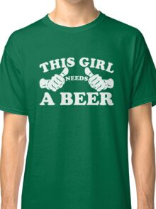 This Girl Needs a Beer Classic T-Shirt