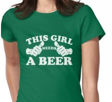 This Girl Needs a Beer Womens Fitted T-Shirt