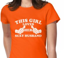 This Girl Loves Her Sexy Husband Womens Fitted T-Shirt