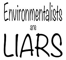 Environmentalists are liars Photographic Print