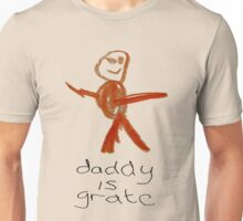 Daddy is grate Unisex T-Shirt