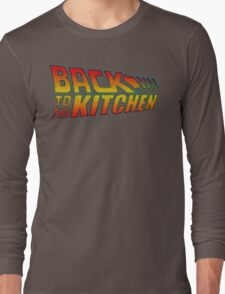BACK TO THE KITCHEN!!! Long Sleeve T-Shirt