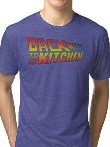 BACK TO THE KITCHEN!!! Tri-blend T-Shirt