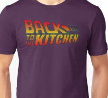 BACK TO THE KITCHEN!!! Unisex T-Shirt
