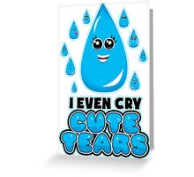 I Even Cry Cute Tears Greeting Card