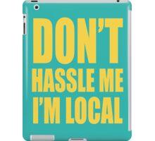 Don't Hassle Me... I'm Local iPad Case/Skin