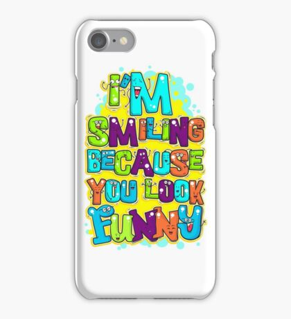 I'm Smiling Because You Look Funny iPhone Case/Skin