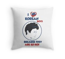 I Love Korean Boys because they are so Hot Throw Pillow