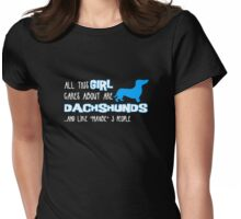 All this GIRL cares about are DACHSHUNDS ...and like *maybe* 3 people Womens Fitted T-Shirt