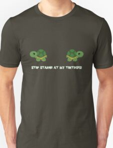 Stop staring at my tortoises! Unisex T-Shirt