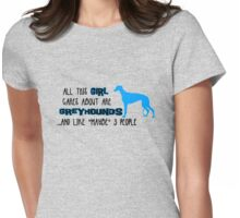 All this GIRL cares about are GREYHOUNDS ...and like *maybe* like 3 people Womens Fitted T-Shirt