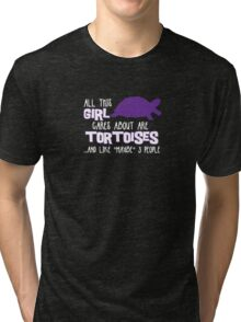 All this GIRL cares about are TORTOISES ...and like *maybe* 3 people Tri-blend T-Shirt
