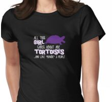 All this GIRL cares about are TORTOISES ...and like *maybe* 3 people Womens Fitted T-Shirt