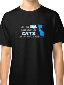 All this GIRL cares about are CATS ...and *maybe* like 3 people Classic T-Shirt