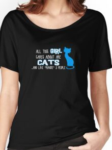 All this GIRL cares about are CATS ...and *maybe* like 3 people Women's Relaxed Fit T-Shirt