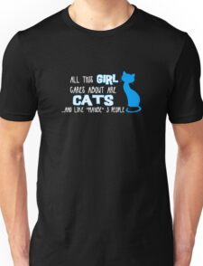 All this GIRL cares about are CATS ...and *maybe* like 3 people Unisex T-Shirt