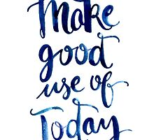 Make Good Use of Today by THEARTICSOUL