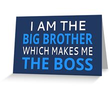 I Am The Big Brother Which Makes Me The Boss Greeting Card